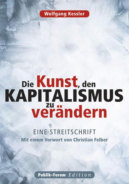 Wolfgang Kessler Die Kunst, den Kapitalismus zu verändern wolfgang kessler die kunst den kapitalismus zu verändern