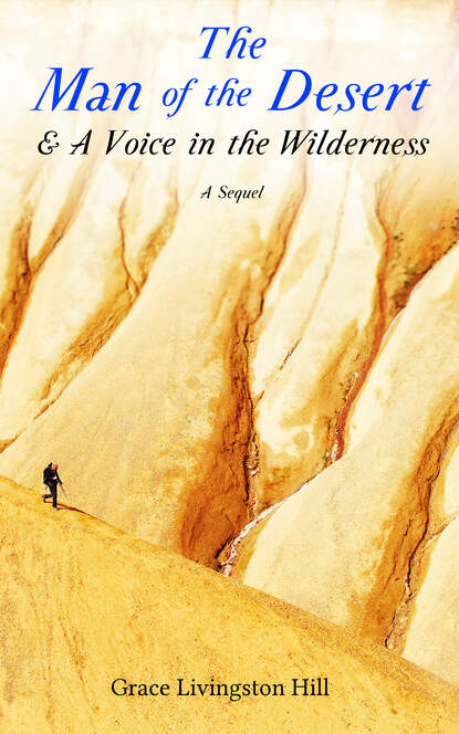 Grace Livingston Hill The Man of the Desert & A Voice in the Wilderness: A Sequel grace livingston hill a voice in the wilderness western classic