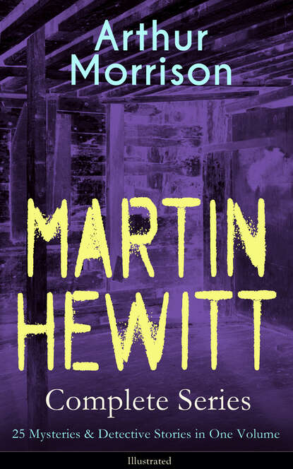 Morrison Arthur MARTIN HEWITT Complete Series: 25 Mysteries & Detective Stories in One Volume (Illustrated) недорого