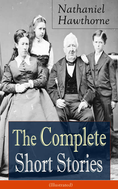 Nathaniel Hawthorne The Complete Short Stories of Nathaniel Hawthorne (Illustrated) hawthorne nathaniel collected short stories v