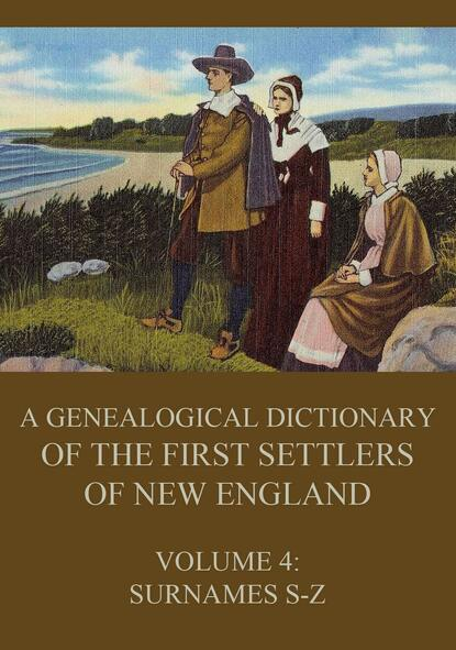 James Savage A genealogical dictionary of the first settlers of New England, Volume 4 revolution a history of england volume 4
