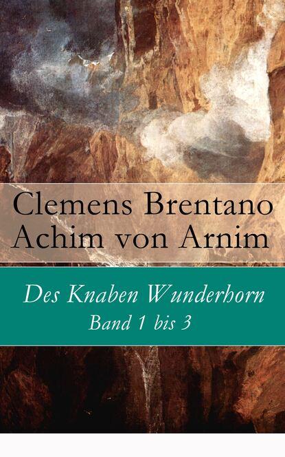Clemens Brentano Des Knaben Wunderhorn: Band 1 bis 3 clemens brentano italienische märchen