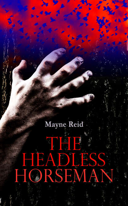 Mayne Reid The Headless Horseman reid mayne the free lances