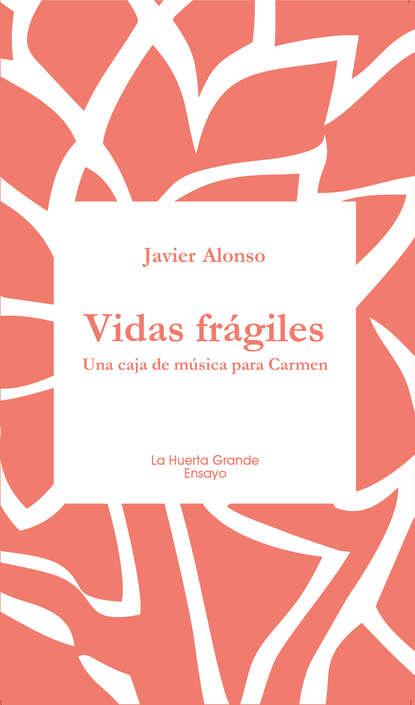 Фото - Javier Alonso Vidas frágiles jorge antonio alonso freire cuarentena atenuada
