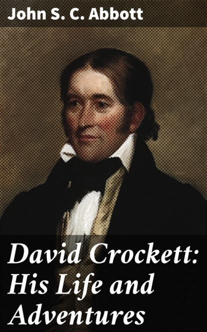 John S. C. Abbott David Crockett: His Life and Adventures david whale adventures in minecraft