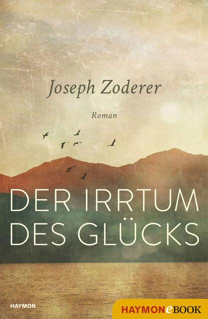 Joseph Zoderer Der Irrtum des Glücks joseph zoderer die erfindung der sehnsucht