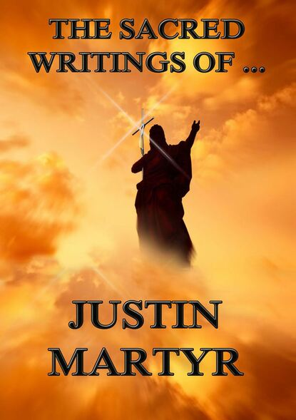 Фото - Justin Martyr The Sacred Writings of Justin Martyr james de mille the martyr of the catacombs