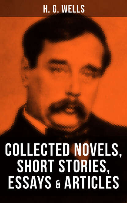 H. G. Wells H. G. Wells: Collected Novels, Short Stories, Essays & Articles h g wells you can t be too careful