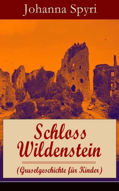 Johanna Spyri Schloss Wildenstein (Gruselgeschichte für Kinder) johanna spyri im rhonetal eine geschiche für junge mädchen