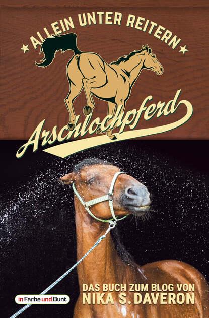 Фото - Nika S. Daveron Arschlochpferd - Allein unter Reitern nika s daveron bedford heart