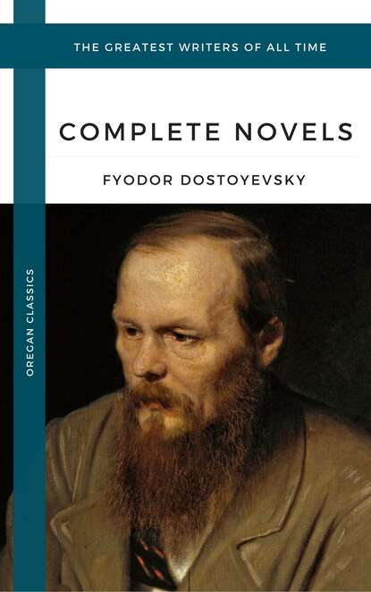 Федор Достоевский Dostoyevsky, Fyodor: The Complete Novels (Oregan Classics) (The Greatest Writers of All Time) томас харди hardy thomas the complete novels oregan classics the greatest writers of all time