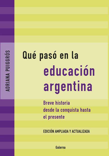 Adriana Puiggrós Qué pasó en la educación argentina недорого