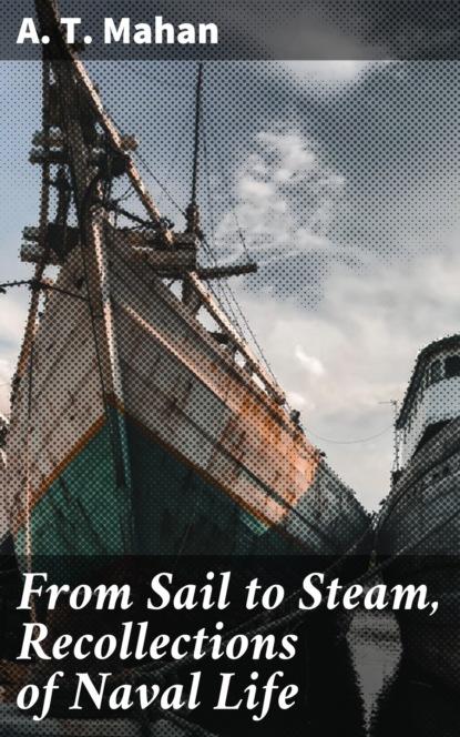 sadao asada from mahan to pearl harbor A. T. Mahan From Sail to Steam, Recollections of Naval Life