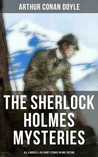 Arthur Conan Doyle The Sherlock Holmes Mysteries: All 4 novels & 56 Short Stories in One Edition david marcum the mx book of new sherlock holmes stories part iv 2016 annual