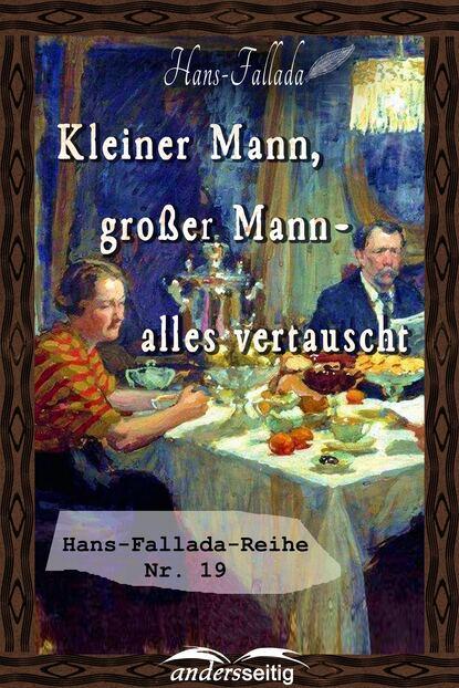 Ханс Фаллада Kleiner Mann, großer Mann - alles vertauscht ханс фаллада ein mann will nach oben