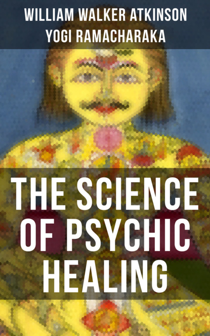William Walker Atkinson THE SCIENCE OF PSYCHIC HEALING atkinson william walker the psychology of salesmanship