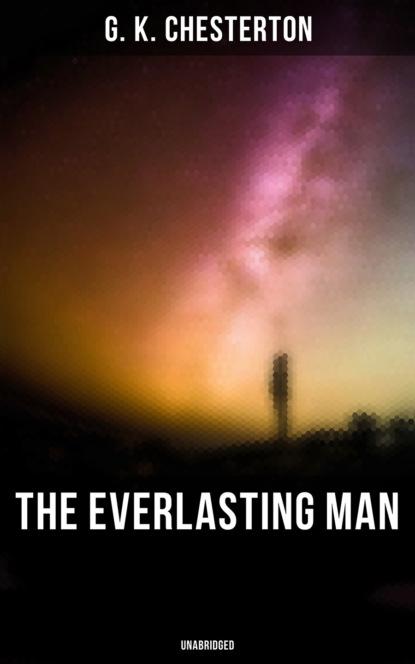 Фото - Гилберт Кит Честертон The Everlasting Man (Unabridged) гилберт кит честертон the man who was thursday
