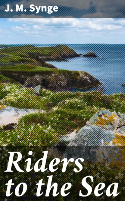 Фото - J. M. Synge Riders to the Sea edward synge an answer to all the excuses for not coming to the holy communion by a divine of the church of england e synge by e synge