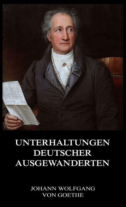 Фото - Johann Wolfgang von Goethe Unterhaltungen deutscher Ausgewanderten johann wolfgang von goethe morphologie