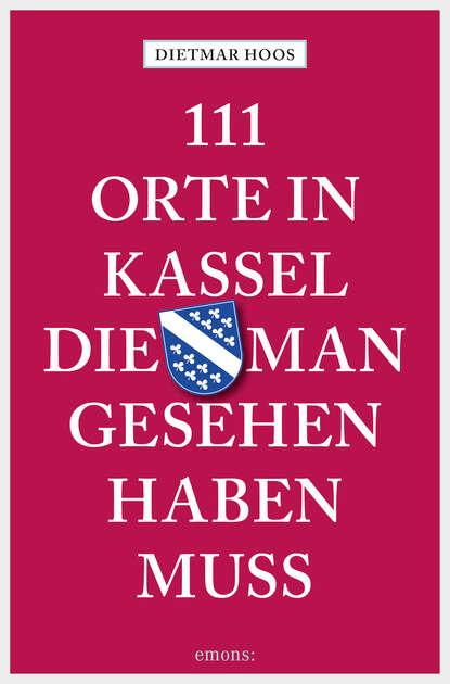 Фото - Dietmar Hoos 111 Orte in Kassel, die man gesehen haben muss susanne gurschler 111 orte in tirol die man gesehen haben muß