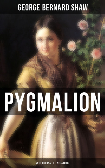GEORGE BERNARD SHAW Pygmalion (With Original Illustrations) недорого