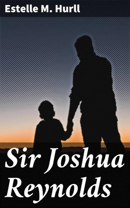 Estelle M. Hurll Sir Joshua Reynolds joshua m myers we are worth fighting for