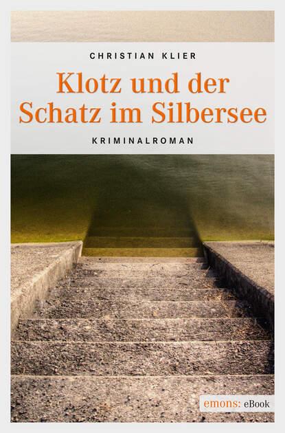 Christian Klier Klotz und der Schatz im Silbersee klotz pp jj0030 3