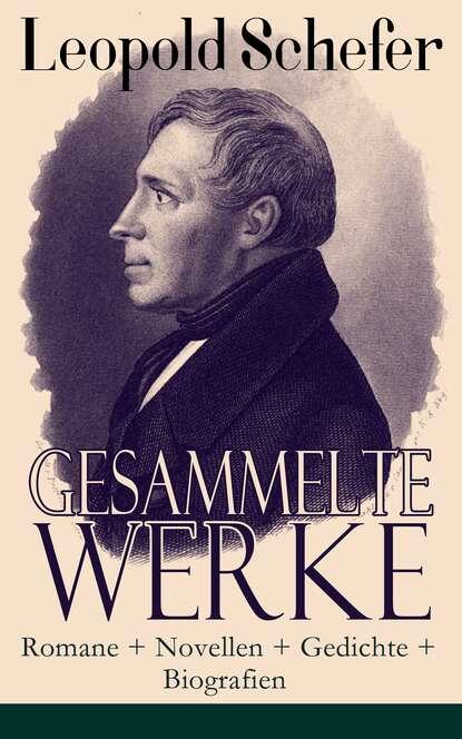 Leopold Schefer Gesammelte Werke: Romane + Novellen + Gedichte + Biografien недорого