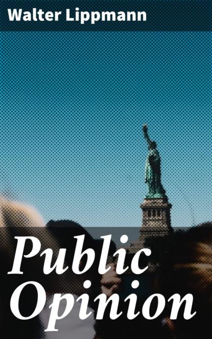 Walter Lippmann Public Opinion walter lippmann public opinion political essay