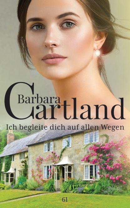 Barbara Cartland Ich Begleite dich auf Allen Wegen недорого