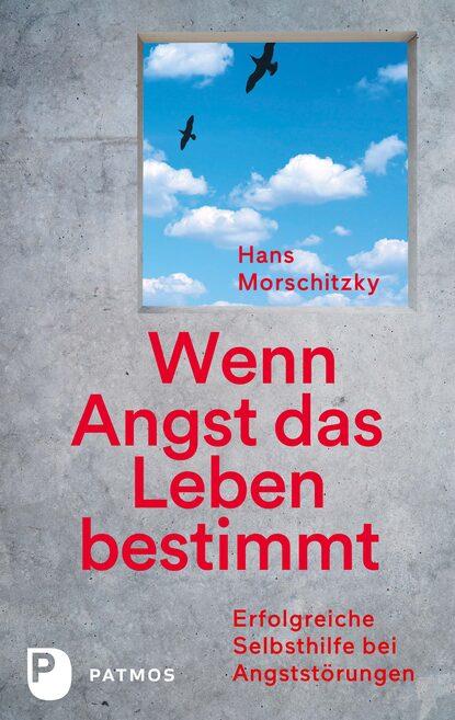 Hans Morschitzsky Wenn Angst das Leben bestimmt hans morschitzsky wenn angst das leben bestimmt