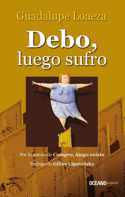 Guadalupe Loaeza Debo, luego sufro guadalupe loaeza debo luego sufro
