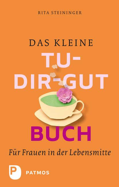 Rita Steininger Das kleine Tu-dir-gut-Buch wolf dietrich beecken das kleine buch vom krebs