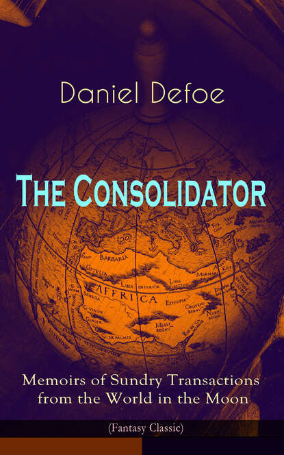 daniel lacalle the energy world is flat opportunities from the end of peak oil Daniel Defoe The Consolidator - Memoirs of Sundry Transactions from the World in the Moon (Fantasy Classic)