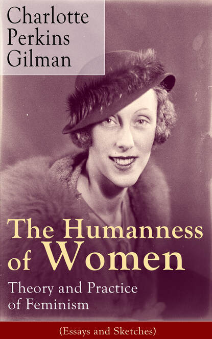 Charlotte Perkins Gilman The Humanness of Women: Theory and Practice of Feminism (Essays and Sketches) lieberman bruce s phylogenetics theory and practice of phylogenetic systematics