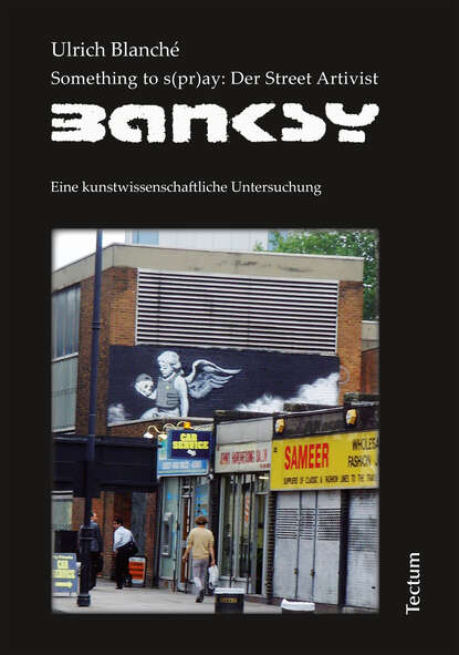 Ulrich Blanché Something to s(pr)ay: Der Street Artivist Banksy terkel division street america pr only