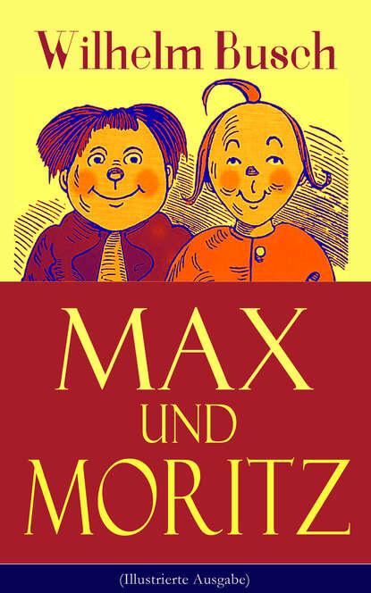 Вильгельм Буш Max und Moritz (Illustrierte Ausgabe) недорого