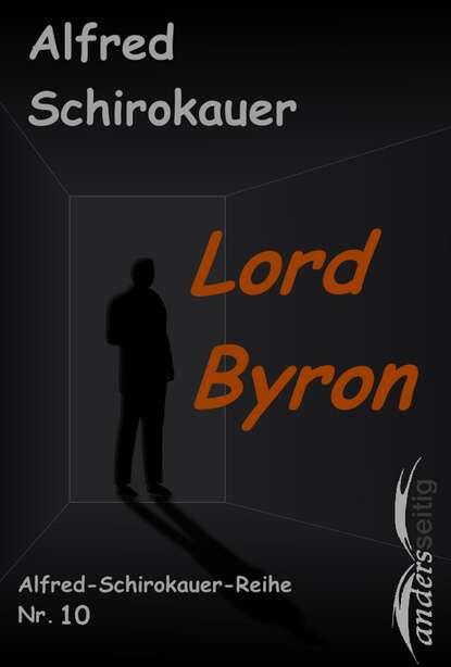 Alfred Schirokauer Lord Byron alfred schirokauer gesammelte werke von alfred schirokauer