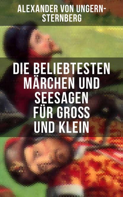 Alexander von Ungern-Sternberg Die beliebtesten Märchen und Seesagen für Groß und Klein john baxter von sternberg