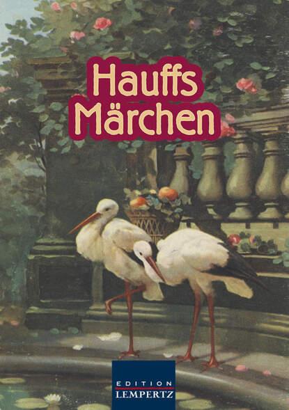 Вильгельм Гауф Hauffs Märchen вильгельм гауф hauffs orientalische märchen