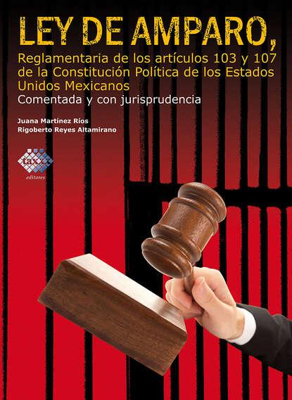 Rigoberto Reyes Altamirano Ley de Amparo, reglamentaria de los artículos 103 y 107 de la Constitución Política de los Estados Unidos Mexicanos. Comentada y con jurisprudencia. 2017 reyes mendoza ley de la atracción en la pareja