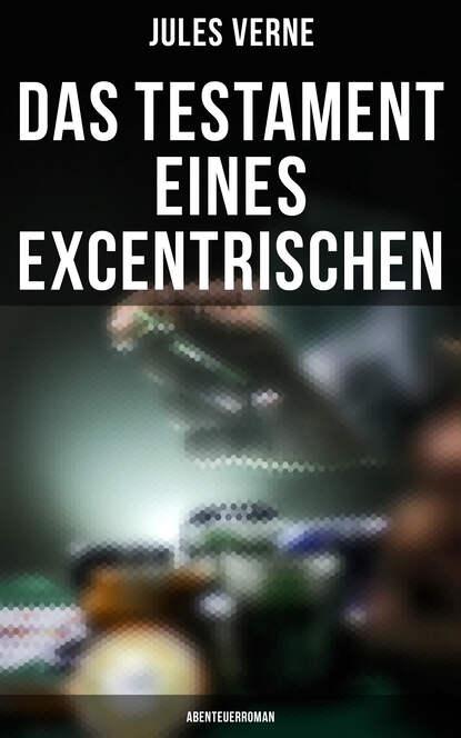 Das Testament eines Excentrischen: Abenteuerroman фото