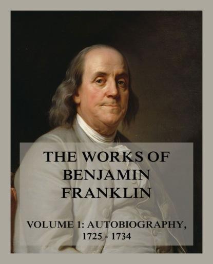 Фото - Бенджамин Франклин The Works of Benjamin Franklin, Volume 1 бенджамин франклин the complete works of benjamin franklin