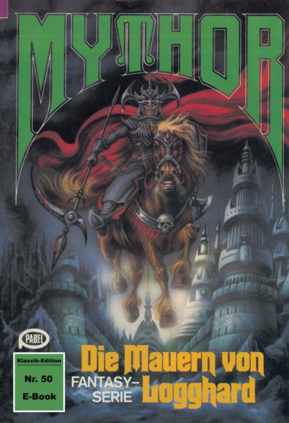 Paul Wolf Mythor 50: Die Mauern von Logghard paul wolf mythor 100 die tochter des kometen