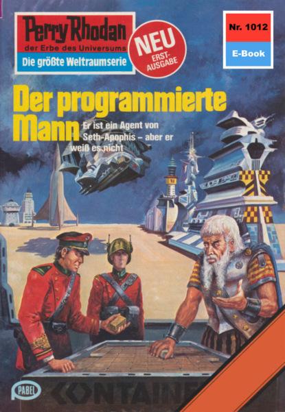 Perry Rhodan 1012: Der programmierte Mann
