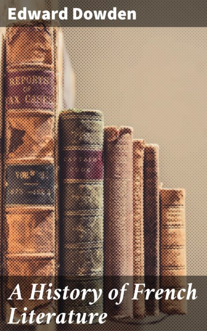Фото - Edward Dowden A History of French Literature edward dowden poems