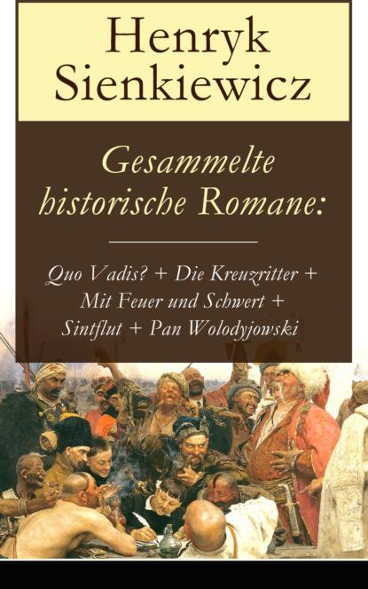 Gesammelte historische Romane: Quo Vadis? + Die Kreuzritter + Mit Feuer und Schwert + Sintflut + Pan Wolodyjowski