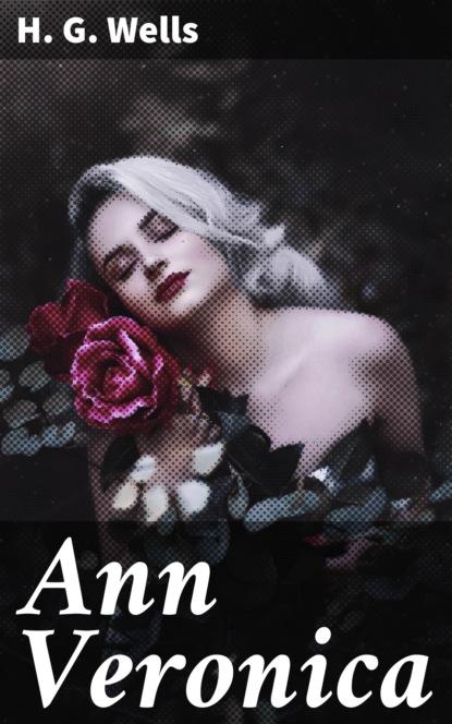 H. G. Wells Ann Veronica wells h ann veronica a modern love story