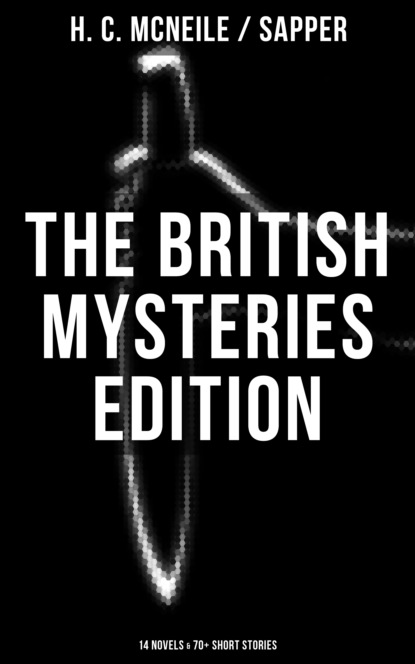 Sapper The British Mysteries Edition: 14 Novels & 70+ Short Stories h c mcneile challenge