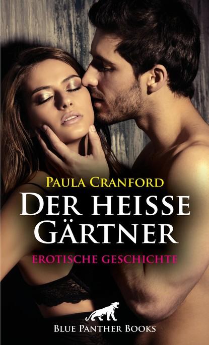 Paula Cranford Der heiße Gärtner   Erotische Geschichte shannon lewis der gärtner erotische geschichte